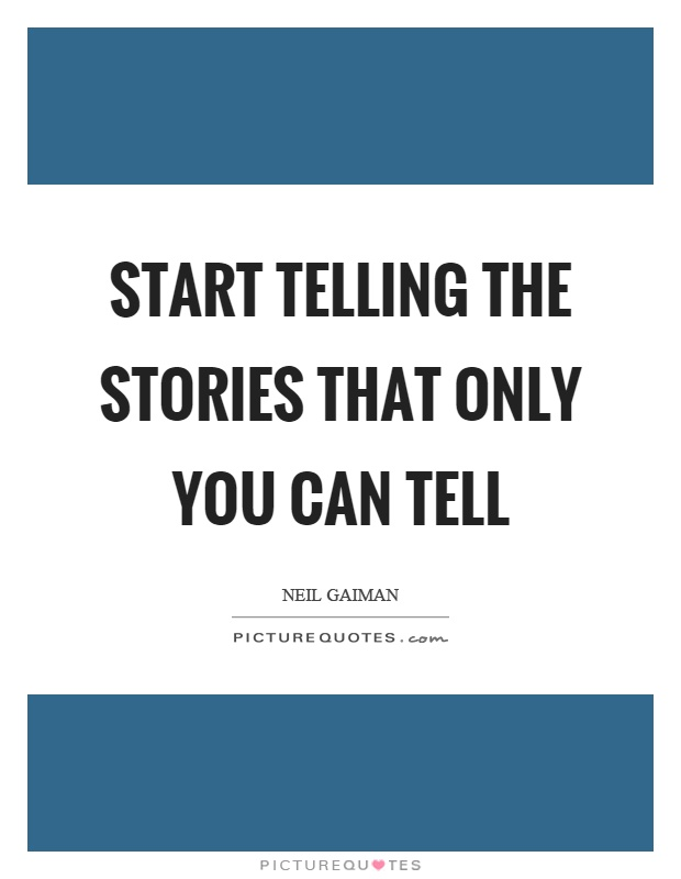 Start telling the stories that only you can tell Picture Quote #1