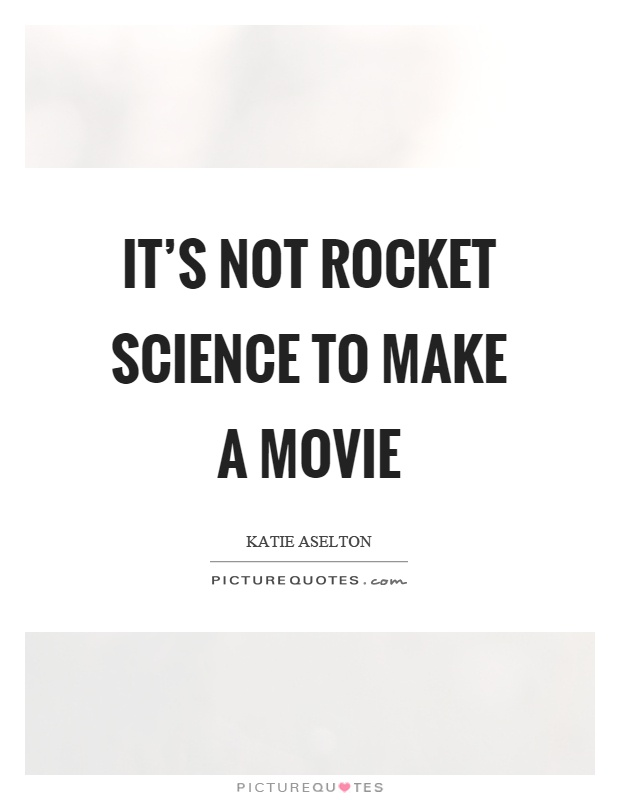 It's not rocket science to make a movie Picture Quote #1