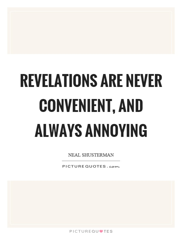 Revelations are never convenient, and always annoying Picture Quote #1