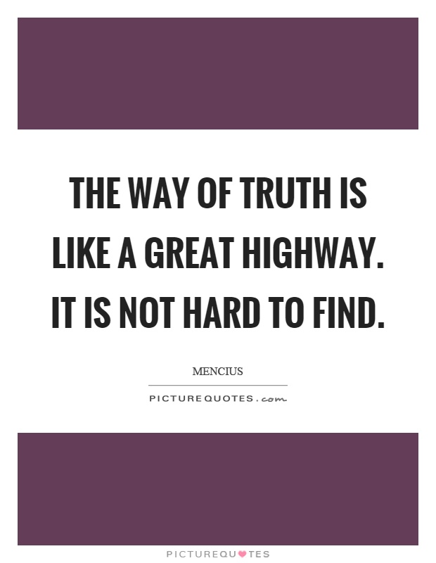 The way of truth is like a great highway. It is not hard to find Picture Quote #1