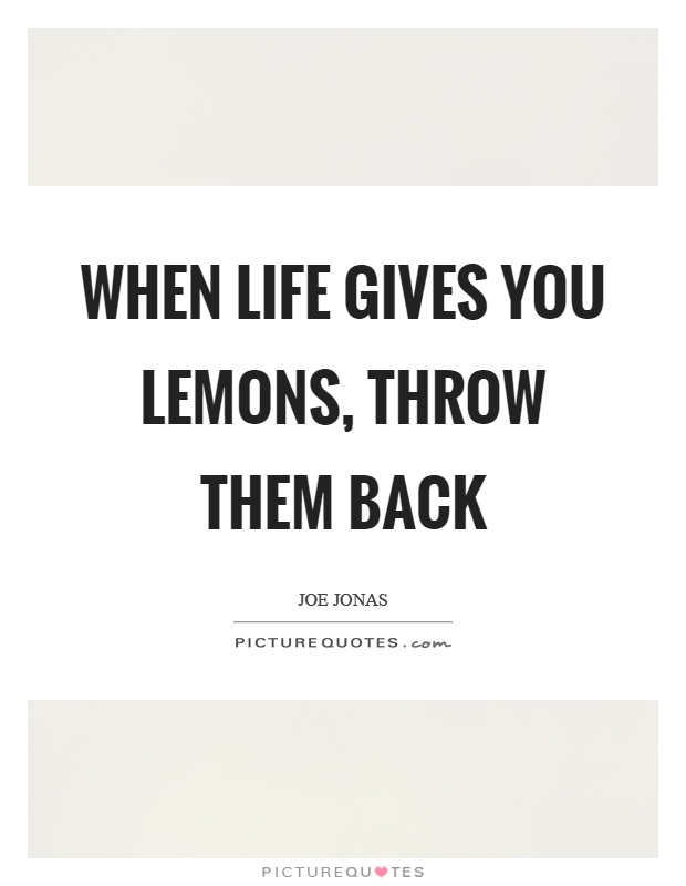 When life gives you lemons, throw them back Picture Quote #1