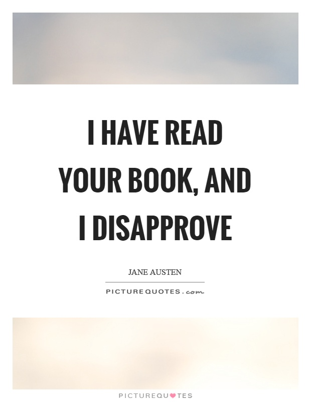 I have read your book, and I disapprove Picture Quote #1