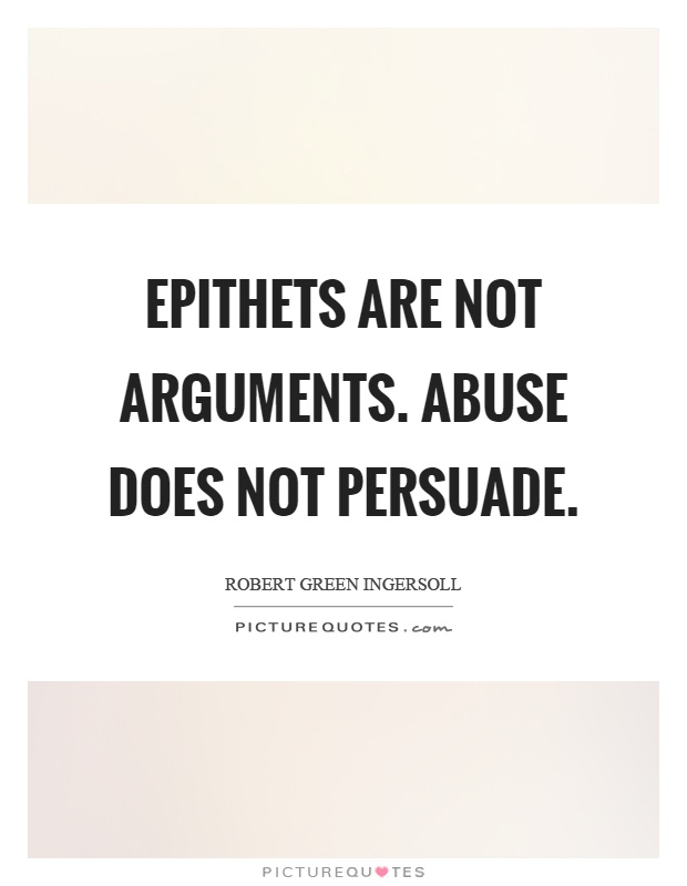 Epithets are not arguments. Abuse does not persuade Picture Quote #1