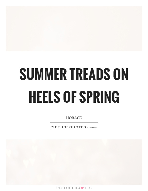 Summer treads on heels of spring Picture Quote #1