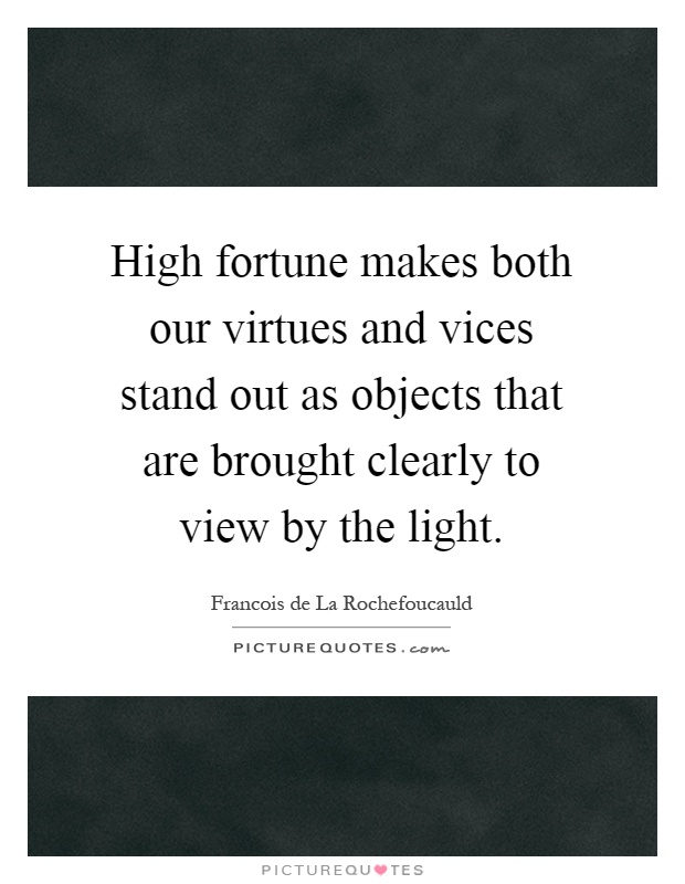 High fortune makes both our virtues and vices stand out as objects that are brought clearly to view by the light Picture Quote #1