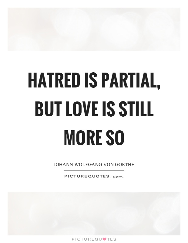 Hatred is partial, but love is still more so Picture Quote #1