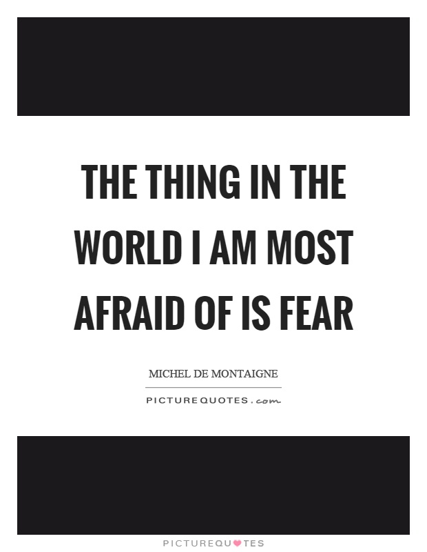 The thing in the world I am most afraid of is fear Picture Quote #1