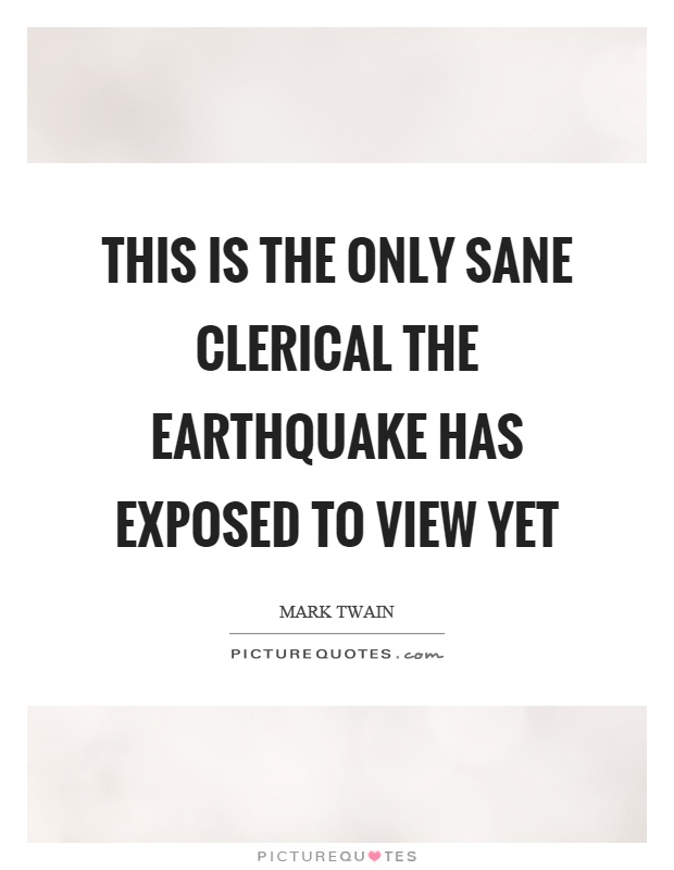 This is the only sane clerical the earthquake has exposed to view yet Picture Quote #1