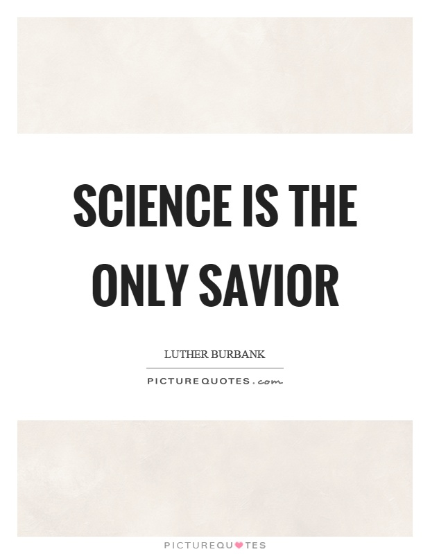 Science is the only savior Picture Quote #1