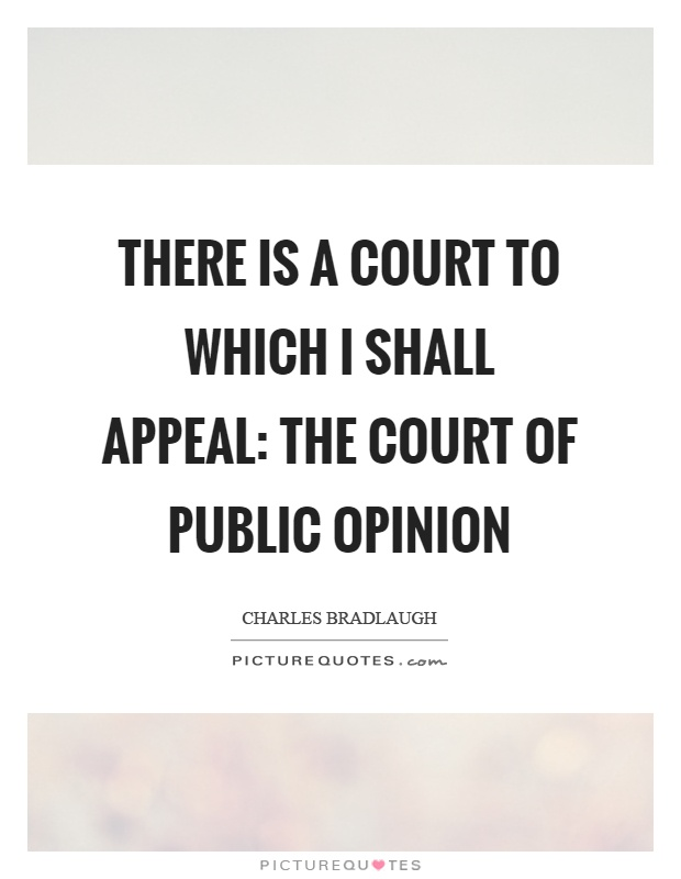 There is a court to which I shall appeal: the court of public opinion Picture Quote #1