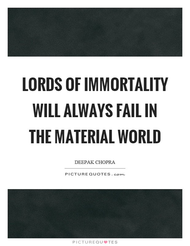 Lords of immortality will always fail in the material world Picture Quote #1