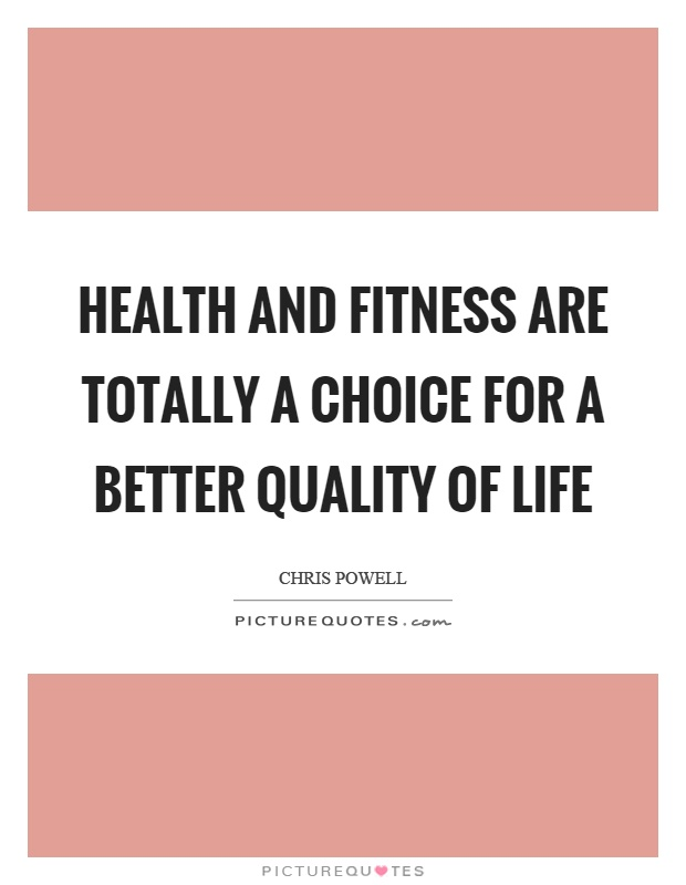 Health and fitness are totally a choice for a better quality of life Picture Quote #1