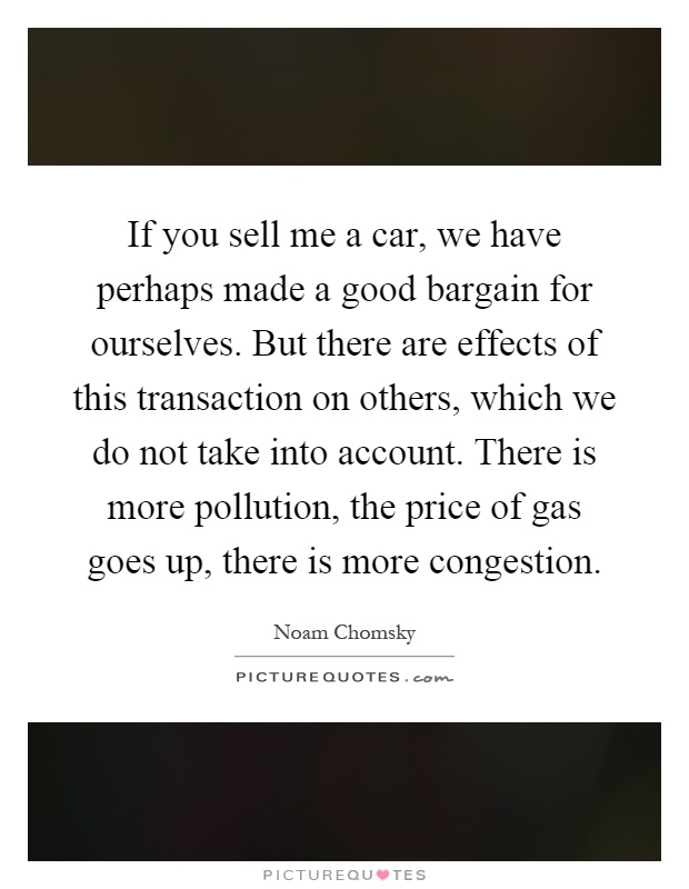 If you sell me a car, we have perhaps made a good bargain for ...