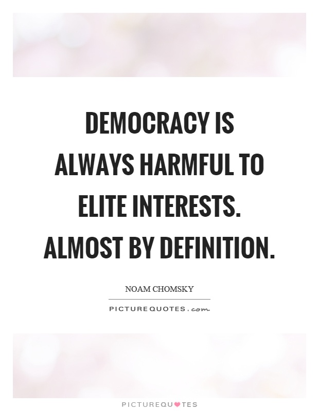 Democracy is always harmful to elite interests. Almost by definition Picture Quote #1