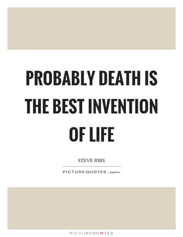 Probably death is the best invention of life Picture Quote #1