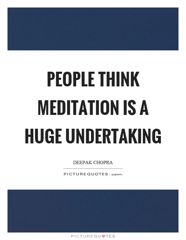 People think meditation is a huge undertaking Picture Quote #1