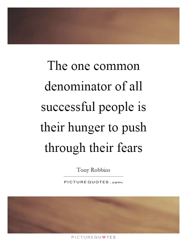 The one common denominator of all successful people is their hunger to push through their fears Picture Quote #1