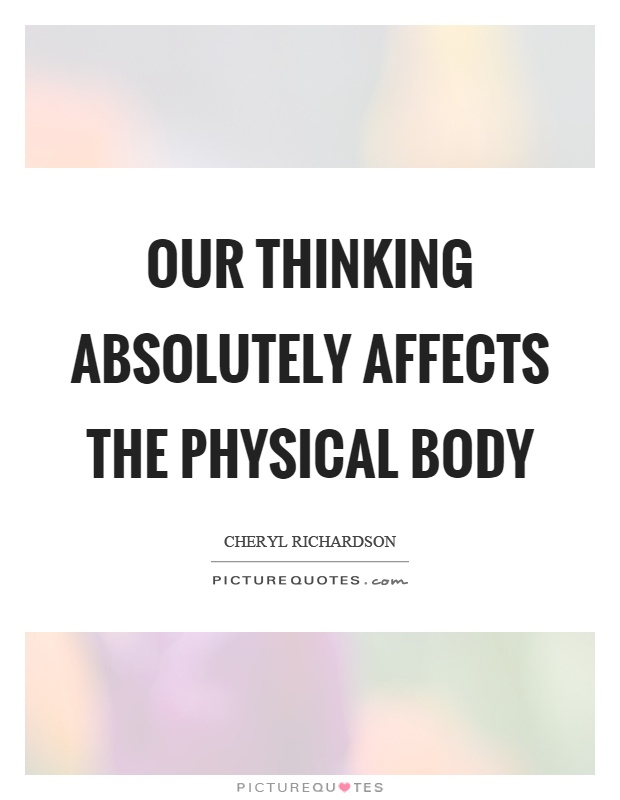 Our thinking absolutely affects the physical body Picture Quote #1