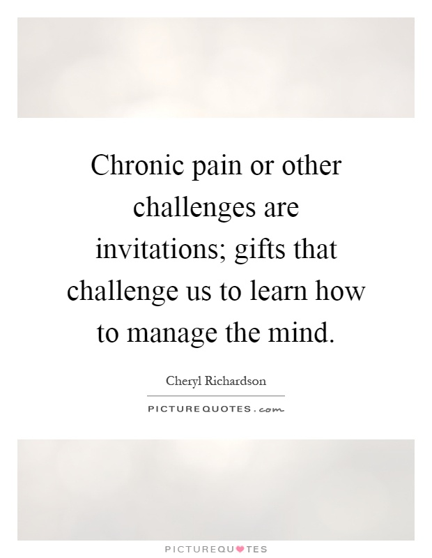 Chronic Pain Quotes Fascinating Chronic Pain Or Other Challenges Are Invitations Gifts That