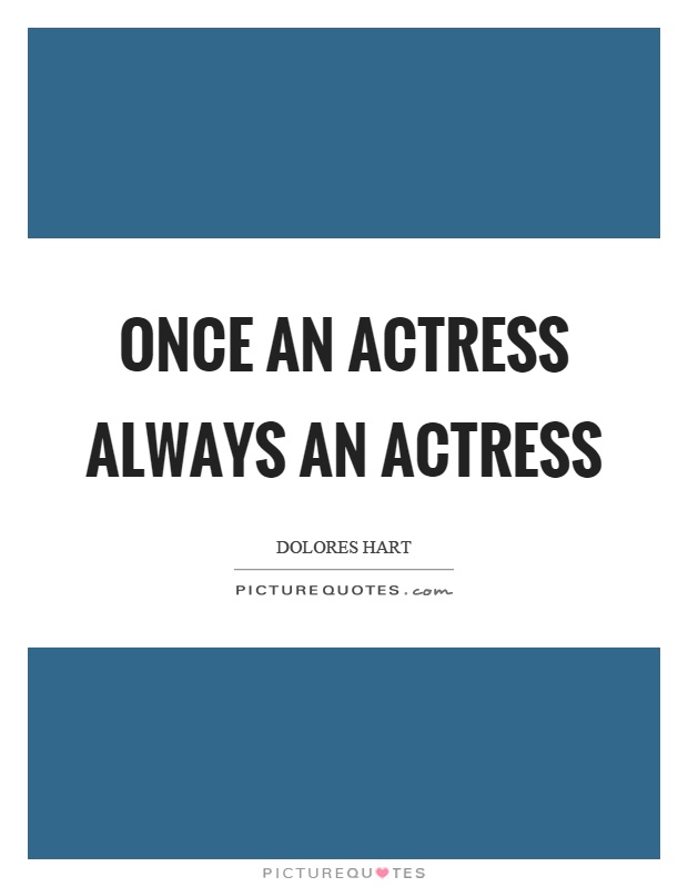 Once an actress always an actress Picture Quote #1