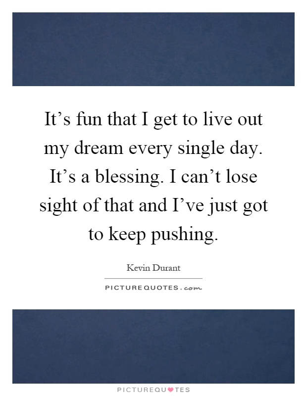 It 39 S Fun That I Get To Live Out My Dream Every Single Day It 39 S Picture Quotes