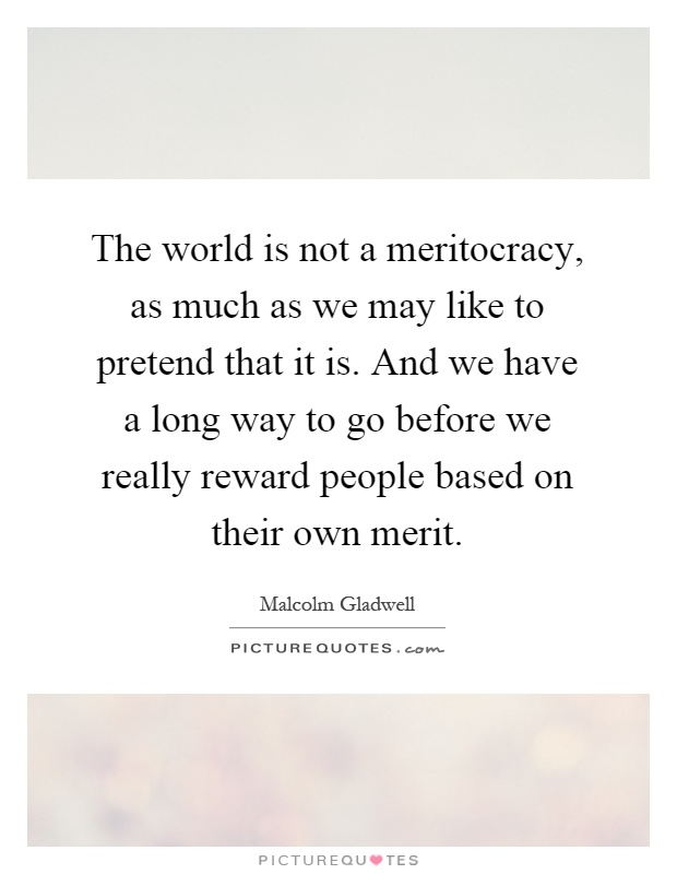 what is meritocracy By mining a recurrent theme of british politicians with her focus on meritocracy,  may argues that by rewarding those who excel and work hard,.