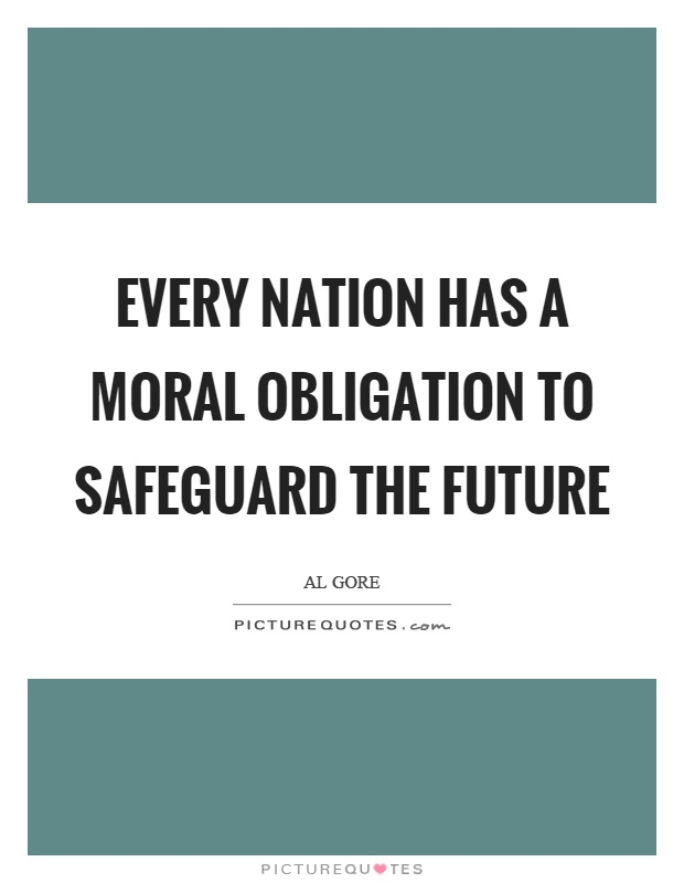 Every nation has a moral obligation to safeguard the future Picture Quote #1