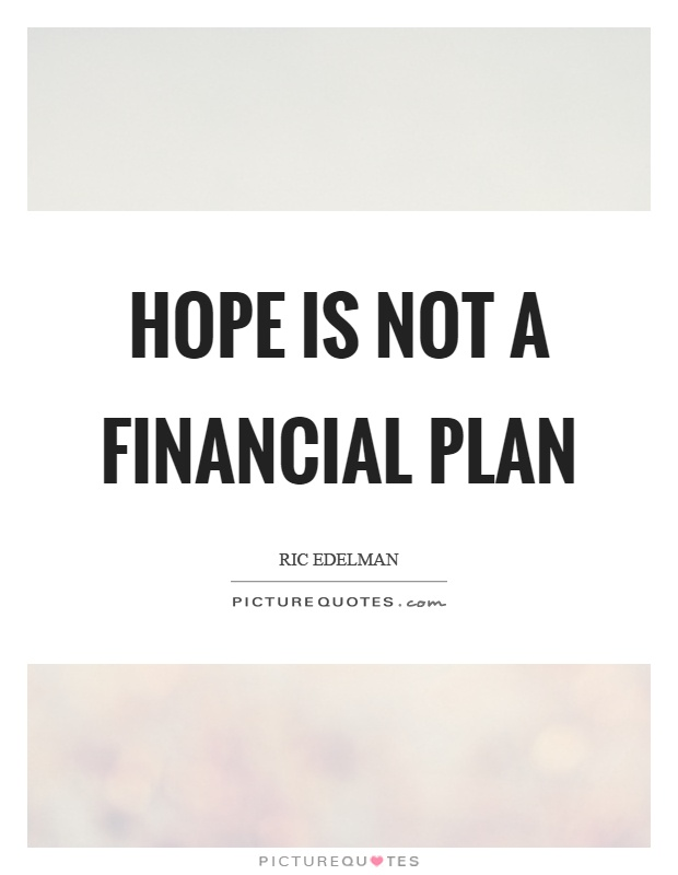 Financial Quotes Magnificent Hope Is Not A Financial Plan  Picture Quotes