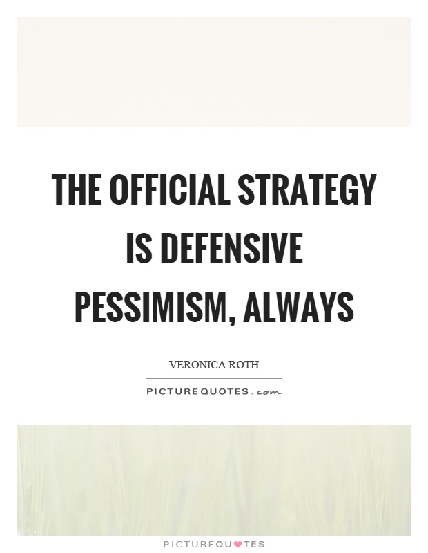 The official strategy is defensive pessimism, always Picture Quote #1