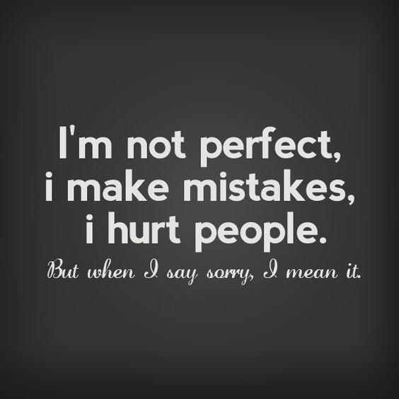I'm not perfect. I make mistakes. But when I say I'm sorry, I mean it Picture Quote #1