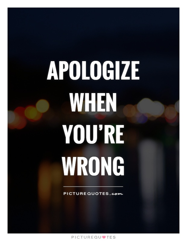 Apologize when you're wrong Picture Quote #1
