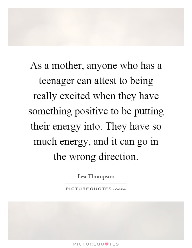 As a mother, anyone who has a teenager can attest to being ...