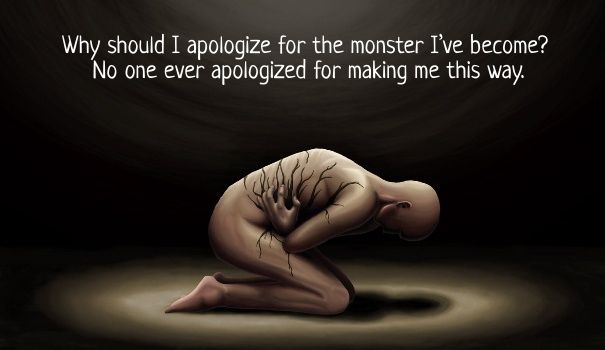 Why should I apologize for the monster I've become? No one has ever apologized for making me this way Picture Quote #1