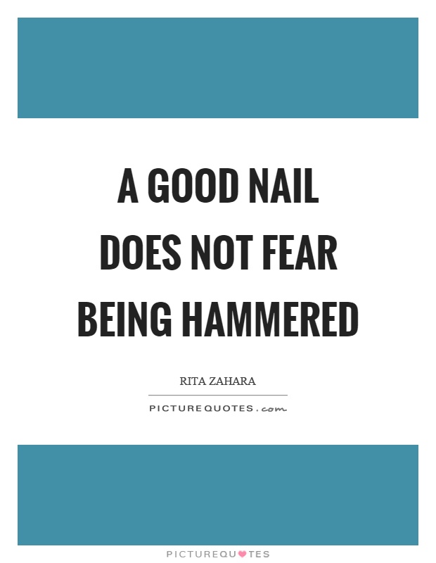 A good nail does not fear being hammered Picture Quote #1
