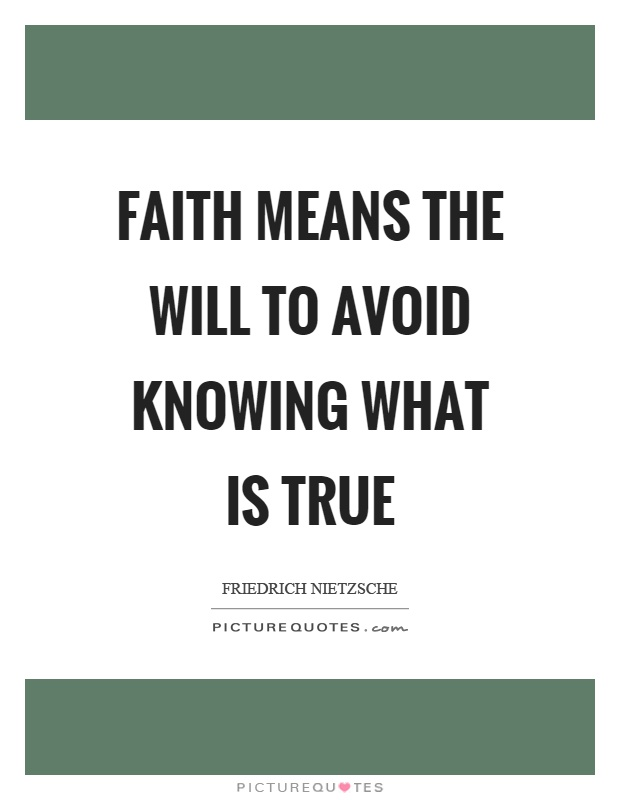 Faith means the will to avoid knowing what is true Picture Quote #1