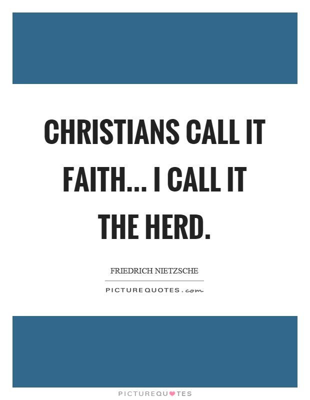 Christians call it faith... I call it the herd Picture Quote #1