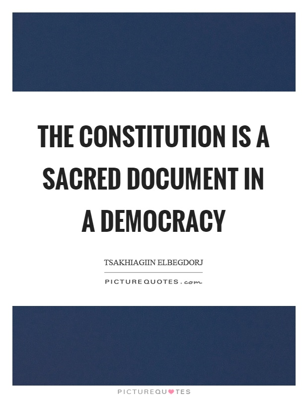 The constitution is a sacred document in a democracy Picture Quote #1