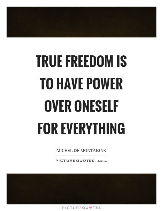 True freedom is to have power over oneself for everything Picture Quote #1
