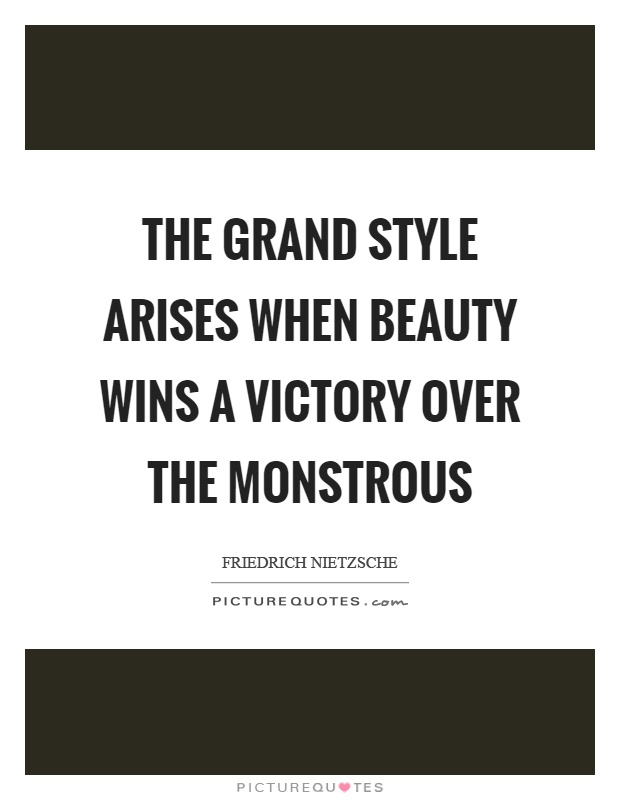 The grand style arises when beauty wins a victory over the monstrous Picture Quote #1