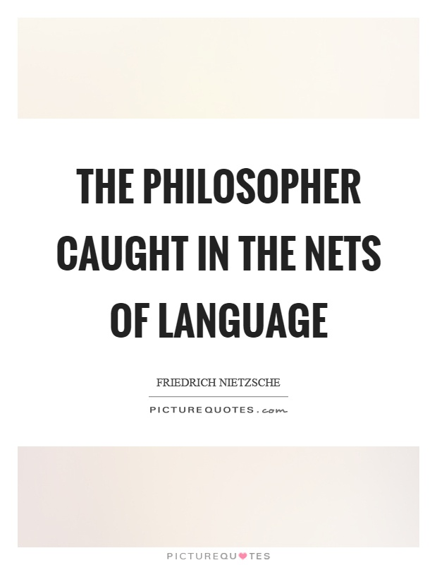 The philosopher caught in the nets of language Picture Quote #1