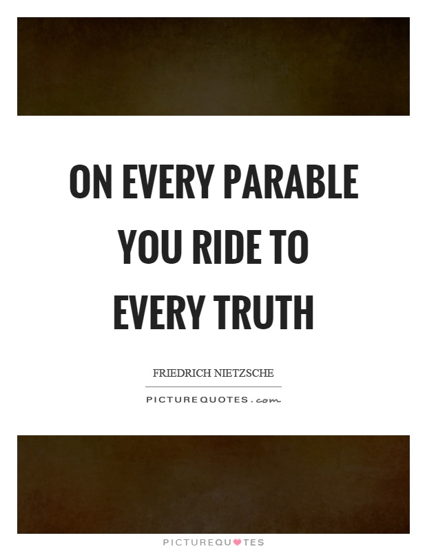 On every parable you ride to every truth Picture Quote #1