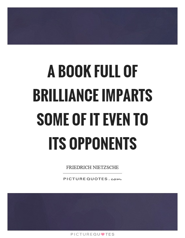 A book full of brilliance imparts some of it even to its opponents Picture Quote #1