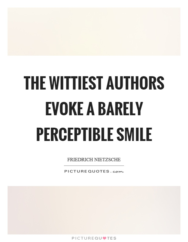 The wittiest authors evoke a barely perceptible smile Picture Quote #1