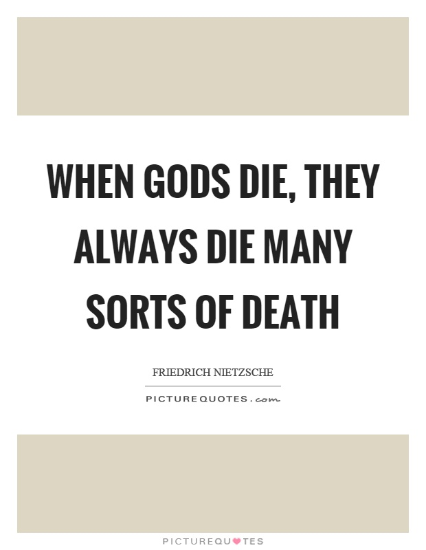 When gods die, they always die many sorts of death Picture Quote #1