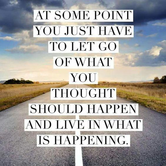 At some point you just have to let go of what you thought should happen and live in what is happening Picture Quote #1