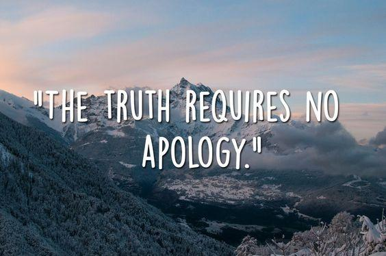 The truth requires no apology Picture Quote #1