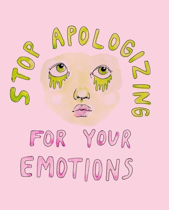 Stop apologizing for your emotions Picture Quote #1