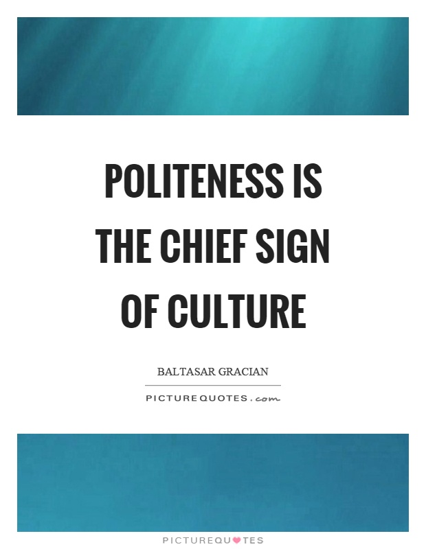 Politeness is the chief sign of culture Picture Quote #1