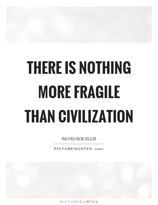 There is nothing more fragile than civilization Picture Quote #1