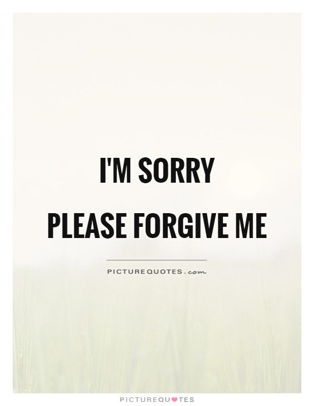 I'm sorry  Please forgive me Picture Quote #1